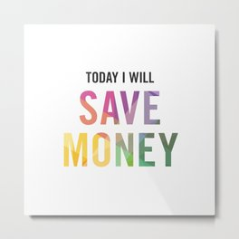 New Year's Resolution - TODAY I WILL SAVE MONEY Metal Print