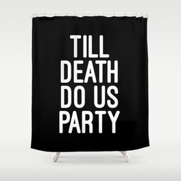 Till Death Do Us Party Music Quote Shower Curtain