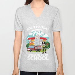 Born To Fight Fire Forced To Go To School Gift Unisex V-Neck