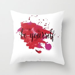be yourself.  Throw Pillow