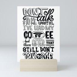 Don't talk to me until I've had my coffee Mini Art Print