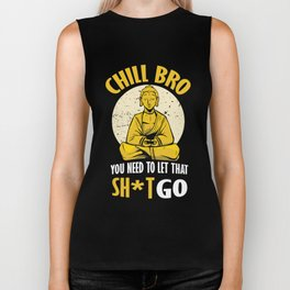 Chill Bro Buddha You need to let that shit go graphic Biker Tank