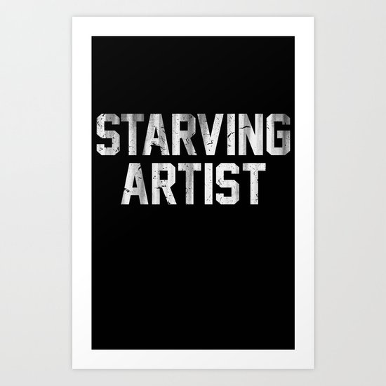 Starving Artist Dirty Distressed Black and White Art Print