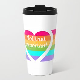 """Not that important"" Travel Mug"