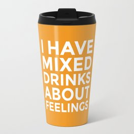 I HAVE MIXED DRINKS ABOUT FEELINGS (Alcohol) Travel Mug