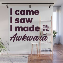 I came I saw I made it awkward. Funny introvert gift. Introverts Unite Wall Mural