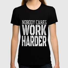 Nobody Cares Work Harder Fitness Workout Motivational T-shirt