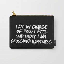 I Am in Charge of How I Feel and Today I Choose Happiness black and white home wall decor Carry-All Pouch
