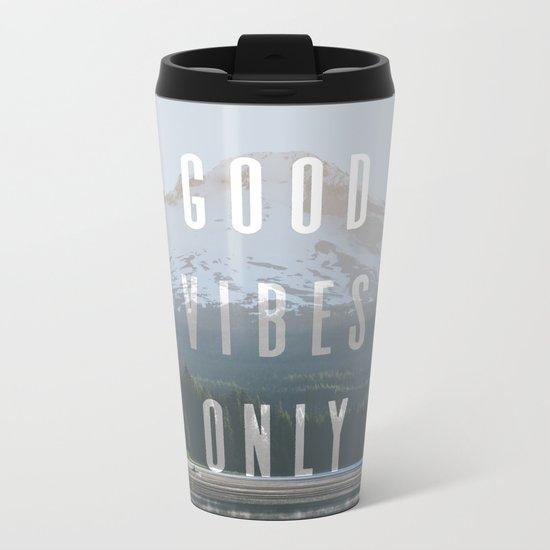 Good Vibes Only - Mt. Hood Metal Travel Mug