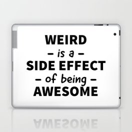 Weird is a Side Effect of Being Awesome Laptop & iPad Skin