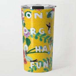 Don't forget to have fun Travel Mug