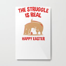 The Struggle Is Real Happy Easter T Rex Dinosaur Metal Print