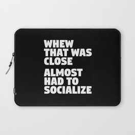 Whew That Was Close Almost Had To Socialize (Black & White) Laptop Sleeve