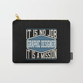 Graphic Designer  - It Is No Job, It Is A Mission Carry-All Pouch