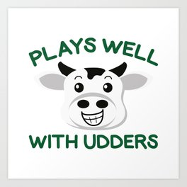 Plays Well With Udders Art Print