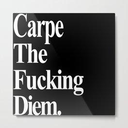 Carpe The Fucking Diem Metal Print