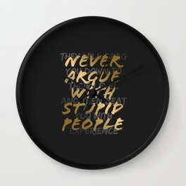 Never Argue With Stupid People Wall Clock