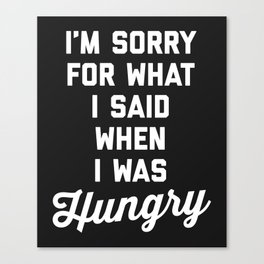 Sorry I Was Hungry Funny Quote Canvas Print