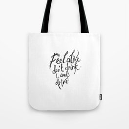 feel alive don't drink and drive Tote Bag