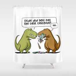 Dude Did You Eat The Last Unicorn T-Rex Dinosaur Shower Curtain