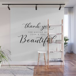 Thank You For Making Me Look Beautiful Wall Mural