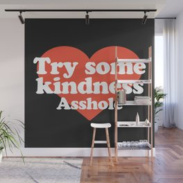 Try Some Kindness Funny Offensive Quote Wall Mural