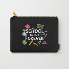 School Is Out Forever | Retired Teacher Carry-All Pouch