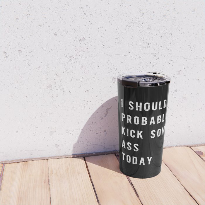 I Should Probably Kick Some Ass Today black-white typography poster bedroom wall home decor Travel Mug