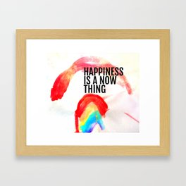 Happiness is a now thing Framed Art Print