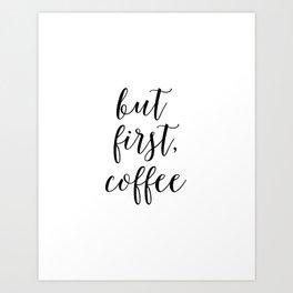 Printable Art,But First Coffee,Bar Decor,Office Decor,Kitchen Decor,Inspirational Quote,Wall Art Art Print