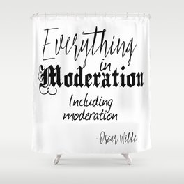 Everything In Moderation, Including Moderation - Oscar Wilde funny quote Shower Curtain