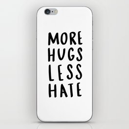 More hugs less hate - typography print iPhone Skin