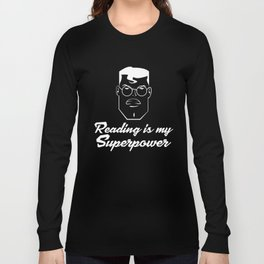 Reading is My Super Power Gift for Book Nerds Long Sleeve T-shirt