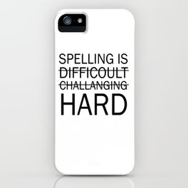 Spelling is Hard Funny Grammar T-shirt iPhone Case
