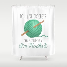 Do I Like Crochet? You Could Say I'm Hooked Shower Curtain