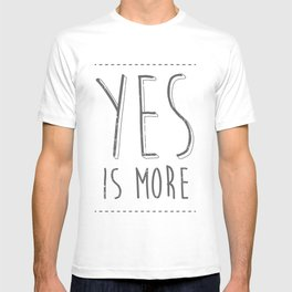 Yes is More T-shirt