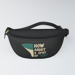 How About A Spot Of Tee Golf Player Golfer Jokes Fanny Pack