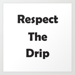 Respect the Drip Simple Art Print