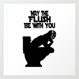 May the Flush Be With You Art Print