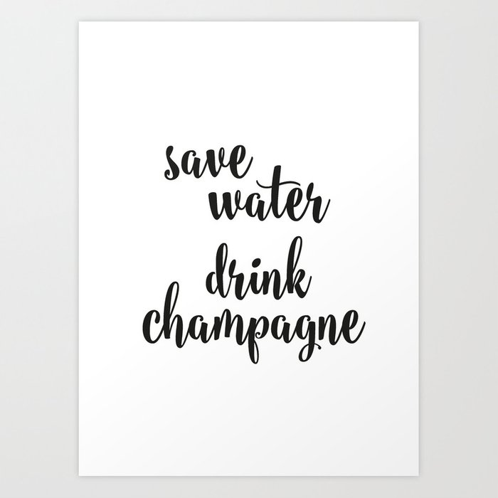 Save water drink champagne Art Print