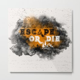 Escape or Die Metal Print