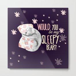 Would you be my sleepy bear? (c) 2017 Metal Print