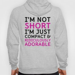 I'm Not Short I'm Just Compact & Ridiculously Adorable (Cyan) Hoody