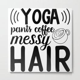 Yoga Pants Coffee Messy Hair Funny Quote Metal Print