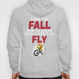 I Risk the Fall Just to Know How It Feels to Fly Motocross Hoody