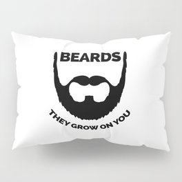 Beards Grow On You Funny Quote Pillow Sham