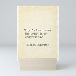 Albert Einstein quote Any fool can know. Mini Art Print