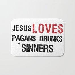 Jesus Loves Pagans, Drunks, Sinners Bath Mat