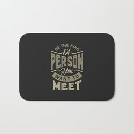 Be the Person - Motivation Quote Bath Mat