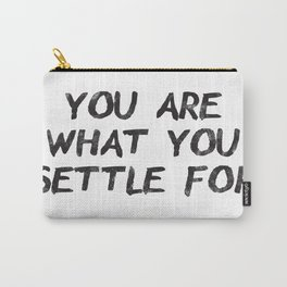 You Are What You Settle For Black Carry-All Pouch